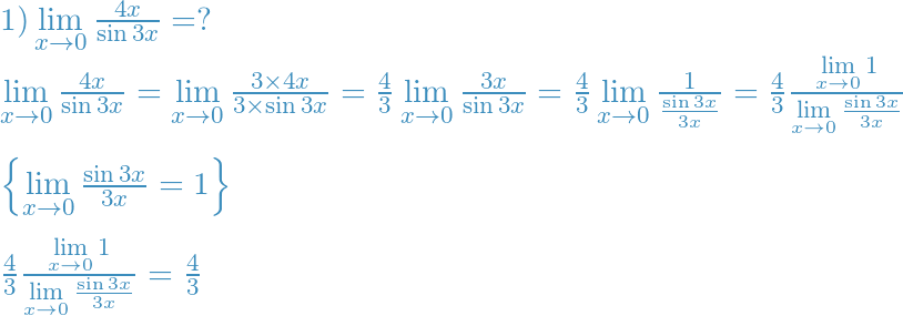 1)\mathop {\lim }\limits_{x \to 0} \frac{{4x}}{{\sin 3x}} = ? \\  \mathop {\lim }\limits_{x \to 0} \frac{{4x}}{{\sin 3x}} = \mathop {\lim }\limits_{x \to 0} \frac{{3 \times 4x}}{{3 \times \sin 3x}} = \frac{4}{3}\mathop {\lim }\limits_{x \to 0} \frac{{3x}}{{\sin 3x}} = \frac{4}{3}\mathop {\lim }\limits_{x \to 0} \frac{1}{{\frac{{\sin 3x}}{{3x}}}} = \frac{4}{3}\frac{{\mathop {\lim }\limits_{x \to 0} 1}}{{\mathop {\mathop {\lim }\limits_{x \to 0} \frac{{\sin 3x}}{{3x}}}\limits_{} }} \\  \left\{ {\mathop {\lim }\limits_{x \to 0} \frac{{\sin 3x}}{{3x}} = 1} \right\} \\   \\  \frac{4}{3}\frac{{\mathop {\lim }\limits_{x \to 0} 1}}{{\mathop {\mathop {\lim }\limits_{x \to 0} \frac{{\sin 3x}}{{3x}}}\limits_{} }} = \frac{4}{3} \\